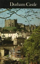 Durham Castle: An Illustrated Guidebook