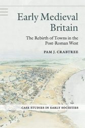 Early Medieval Britain: The Rebirth of Towns in the Post-Roman West