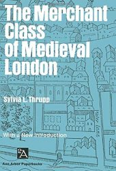 The Merchant Class of Medieval London: 1300-1500