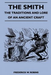 The Smith - The Traditions And Lore Of An Ancient Craft